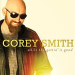 Corey Smith, While The Gettin' Is Good