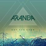 Aranda, Not the Same