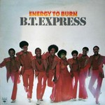 B.T. Express, Energy To Burn