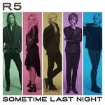 R5, Sometime Last Night