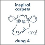 Inspiral Carpets, Dung 4