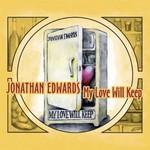 Jonathan Edwards, My Love Will Keep