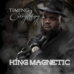 King Magnetic, Timing Is Everything