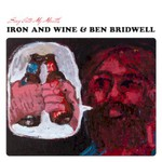 Iron and Wine & Ben Bridwell, Sing Into My Mouth