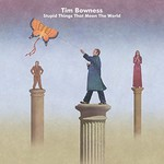 Tim Bowness, Stupid Things That Mean the World