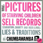 Chumbawamba, Pictures of Starving Children Sell Records