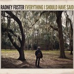 Radney Foster, Everything I Should Have Said