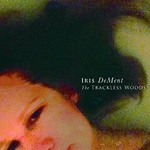Iris DeMent, The Trackless Woods