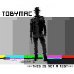 tobyMac, This Is Not A Test