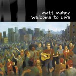 Matt Maher, Welcome To Life