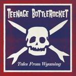 Teenage Bottlerocket, Tales From Wyoming