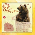 The Tom Fun Orchestra, You Will Land With A Thud