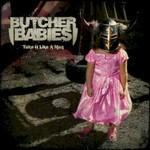 Butcher Babies, Take It Like A Man