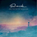 Riverside, Love, Fear and the Time Machine