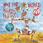 Public Image Ltd., What The World Needs Now...