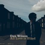 Dan Wilson, All Love is Blind
