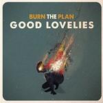 Good Lovelies, Burn the Plan