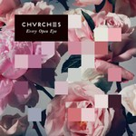 CHVRCHES, Every Open Eye
