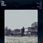 City and Colour, If I Should Go Before You