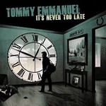 Tommy Emmanuel, It's Never Too Late