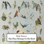 Hank Shizzoe, This Place Belongs To The Birds