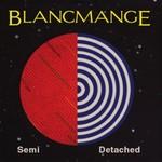 Blancmange, Semi Detached