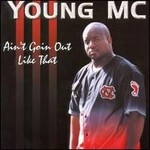 Young MC, Ain't Goin Out Like That