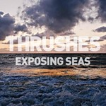Thrushes, Exposing Seas