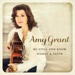 Amy Grant, Be Still And Know... Hymns & Faith