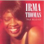 Irma Thomas, True Believer