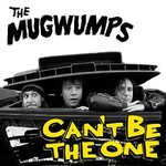 The Mugwumps, Can't Be The One