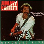Jimmy Buffett, You Had To Be There