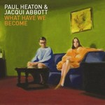 Paul Heaton & Jacqui Abbott, What Have We Become (Deluxe Edition)