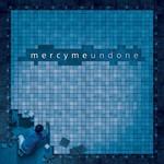 MercyMe, Undone