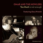 Omar & The Howlers, Too Much is not Enough