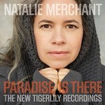 Natalie Merchant, Paradise Is There: The New Tigerlily Recordings