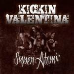 Kickin Valentina, Super Atomic