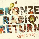 Bronze Radio Return, Light Me Up