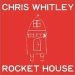 Chris Whitley, Rocket House