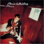 Chris Whitley, Terra Incognita