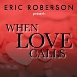 Eric Roberson, Eric Roberson Presents When Love Calls