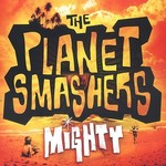 The Planet Smashers, Mighty