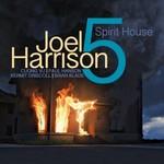 Joel Harrison, Spirit House (feat. Brian Blade, Cuong Vu, Paul Hanson & Kermit Driscoll)