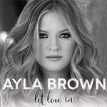Ayla Brown, Let Love In