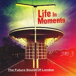 The Future Sound of London, Life in Moments mp3