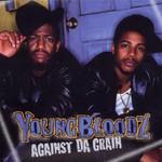 YoungBloodZ, Against Da Grain