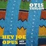 Otis Taylor, Hey Joe Opus Red Meat