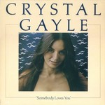 Crystal Gayle, Somebody Loves You