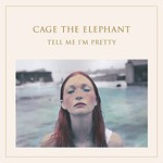 Cage the Elephant, Tell Me I'm Pretty