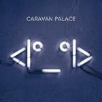 Caravan Palace, <|o_o|>